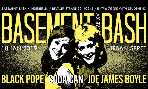 Get on the guest list to 2019's first Basement Bash with Berlin faves Black Pope, Soda Can and Joe James Boyle!